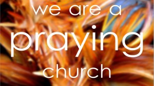 we are a praying church
